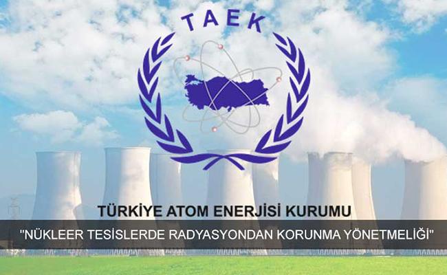 Nükleer Tesislerde Radyasyondan Korunma Yönetmeliği Yayınlandı